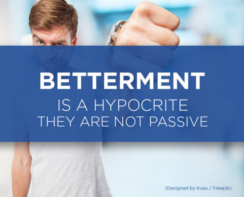 betterment is a hypocrite they are not passive