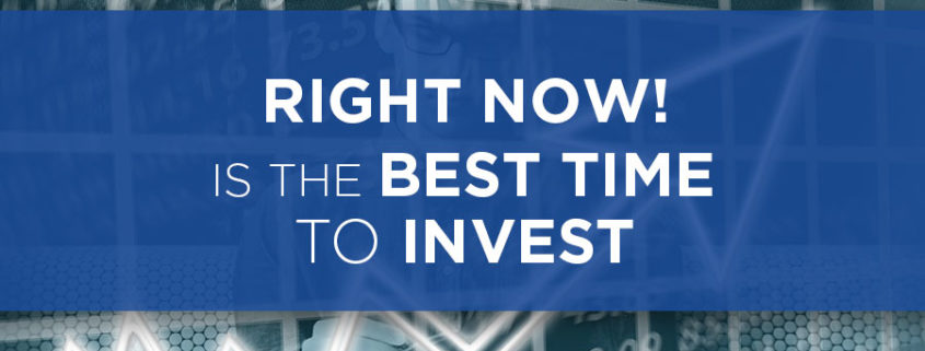 right now is the best time to invest