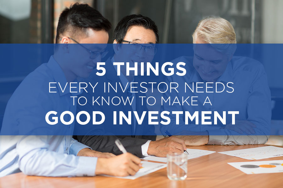 5 Things Every Investor Needs To Know To Make A Good
