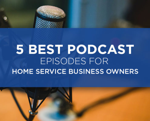 5 Best Podcast Episodes For Home Service Business Owners