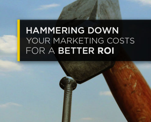 Hammering Down Your Marketing Costs For Better ROI
