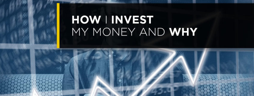 how I invest my money and why