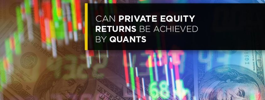 Can Private Equity Returns Be Achieved By Quants