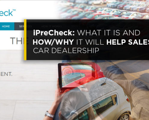 iPreCheck What it is and How Why it Will Help Sales for Car Dealerships